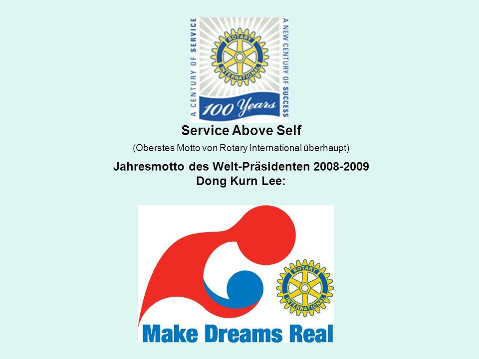 Service Above Self (Oberstes Motto von Rotary International überhaupt) Jahresmotto des Welt-Präsidenten 2008-2009 Dong Kurn Lee: