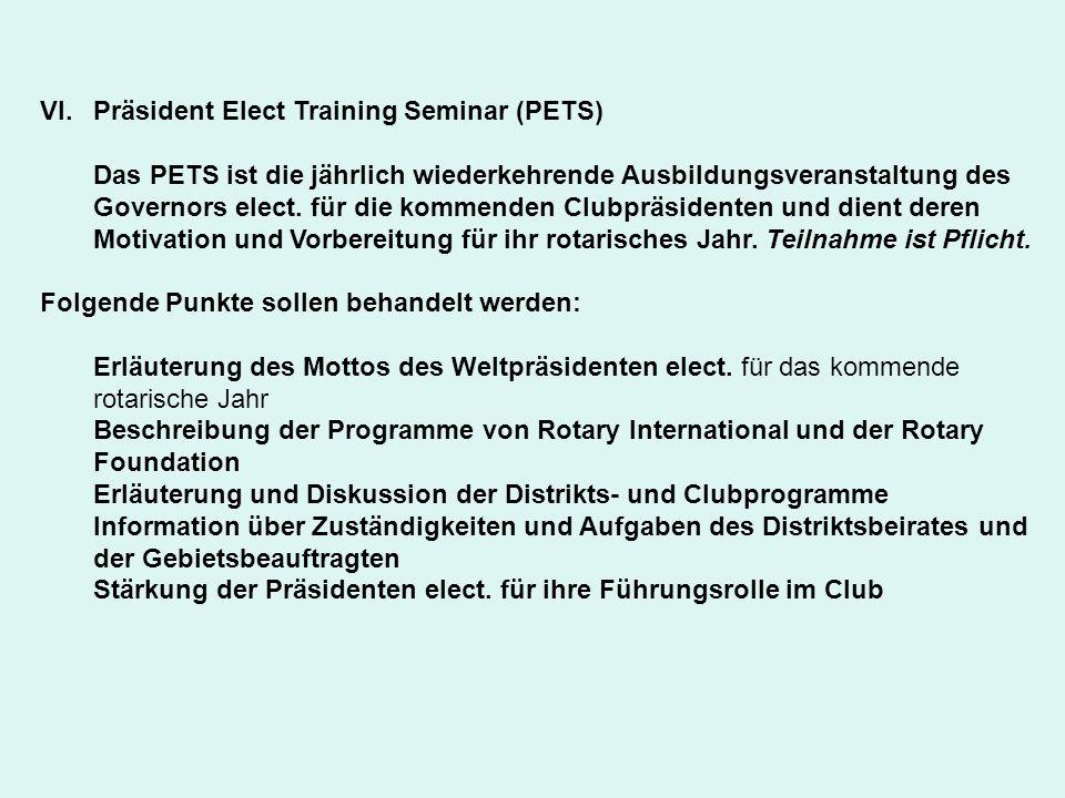 VI.Präsident Elect Training Seminar (PETS) Das PETS ist die jährlich wiederkehrende Ausbildungsveranstaltung des Governors elect. für die kommenden Cl