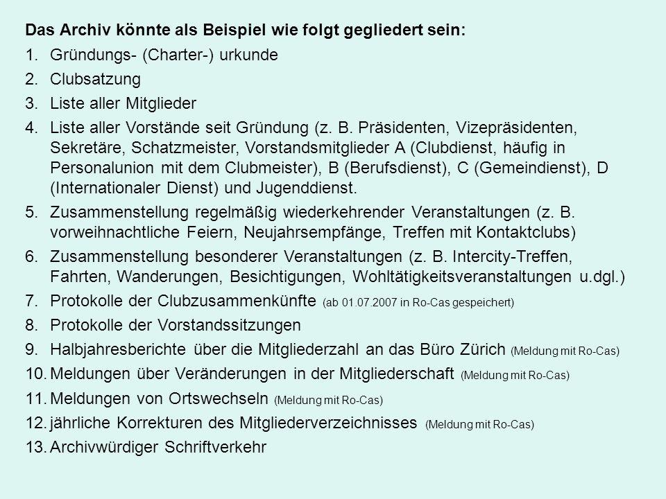 Das Archiv könnte als Beispiel wie folgt gegliedert sein: 1.Gründungs- (Charter-) urkunde 2.Clubsatzung 3.Liste aller Mitglieder 4.Liste aller Vorstän