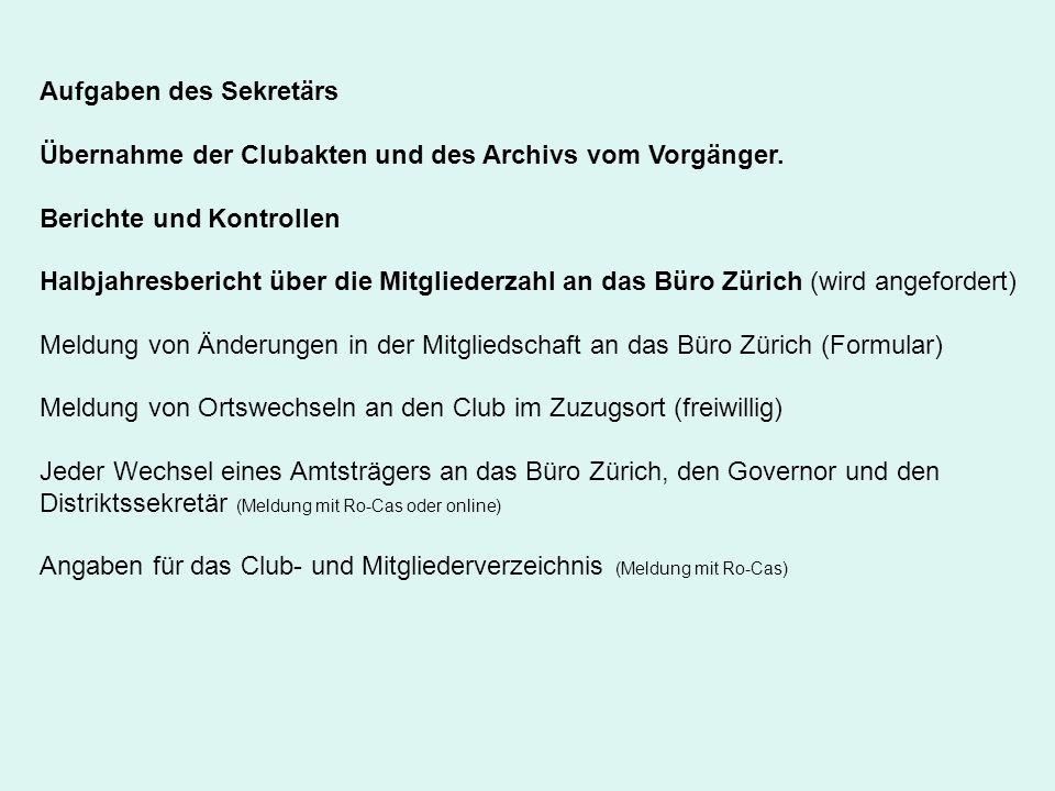 Aufgaben des Sekretärs Übernahme der Clubakten und des Archivs vom Vorgänger. Berichte und Kontrollen Halbjahresbericht über die Mitgliederzahl an das