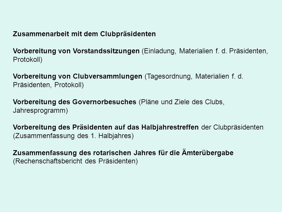 Zusammenarbeit mit dem Clubpräsidenten Vorbereitung von Vorstandssitzungen (Einladung, Materialien f. d. Präsidenten, Protokoll) Vorbereitung von Club