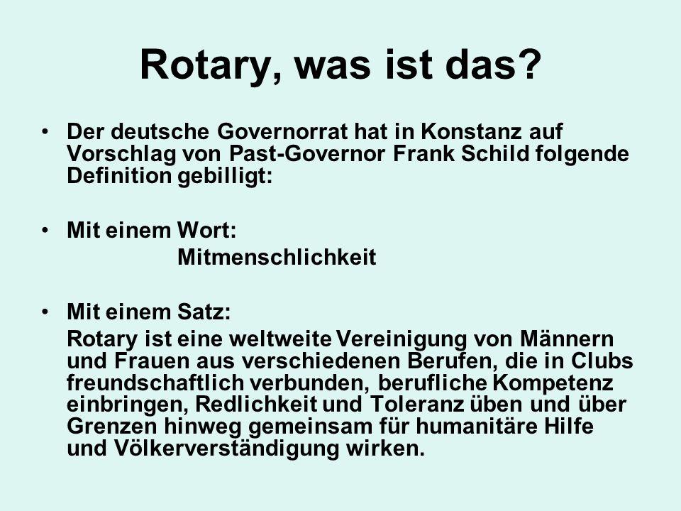 Rotary, was ist das? Der deutsche Governorrat hat in Konstanz auf Vorschlag von Past-Governor Frank Schild folgende Definition gebilligt: Mit einem Wo