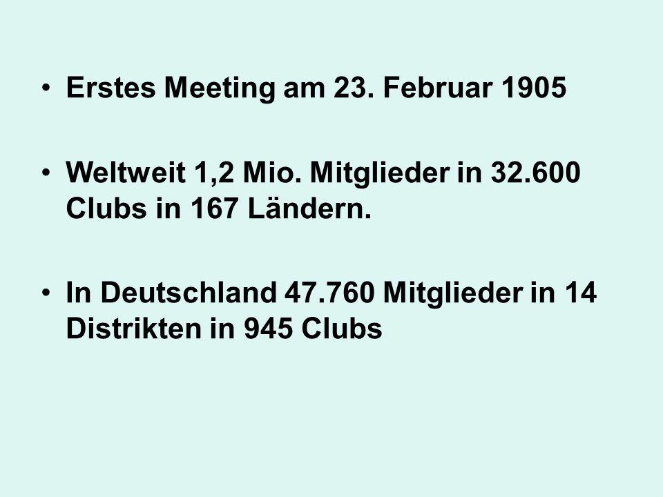 Erstes Meeting am 23. Februar 1905 Weltweit 1,2 Mio. Mitglieder in 32.600 Clubs in 167 Ländern. In Deutschland 47.760 Mitglieder in 14 Distrikten in 9