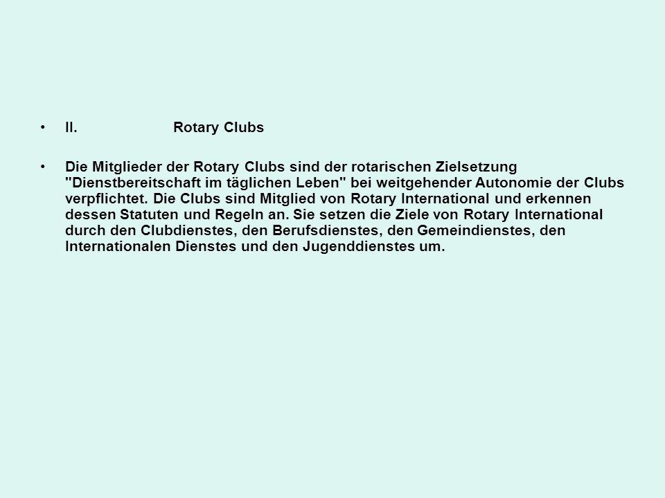 II.Rotary Clubs Die Mitglieder der Rotary Clubs sind der rotarischen Zielsetzung