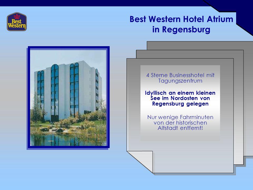 Best Western Hotel Atrium in Regensburg 4 Sterne Businesshotel mit Tagungszentrum Idyllisch an einem kleinen See im Nordosten von Regensburg gelegen Nur wenige Fahrminuten von der historischen Altstadt entfernt!