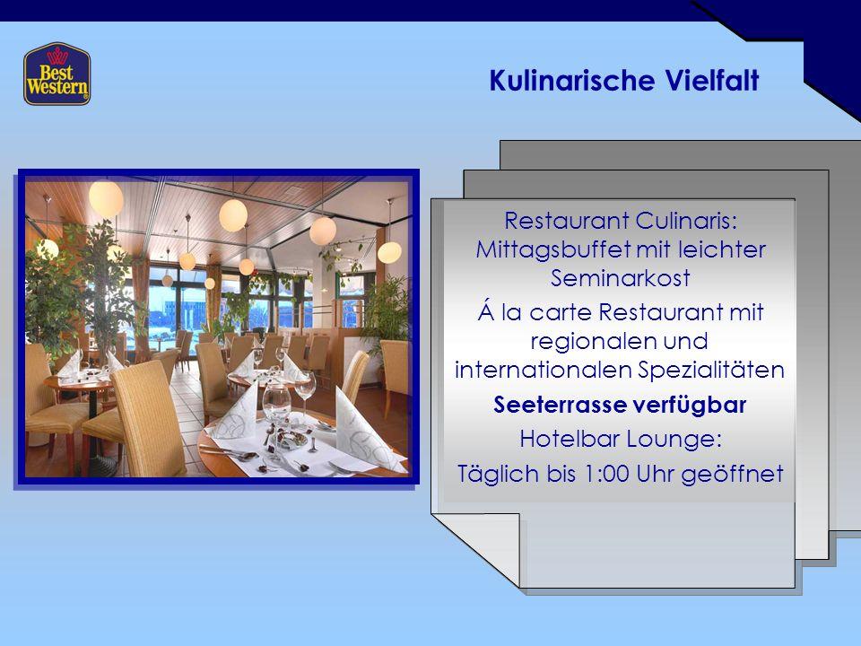 Kulinarische Vielfalt Restaurant Culinaris: Mittagsbuffet mit leichter Seminarkost Á la carte Restaurant mit regionalen und internationalen Spezialitäten Seeterrasse verfügbar Hotelbar Lounge: Täglich bis 1:00 Uhr geöffnet