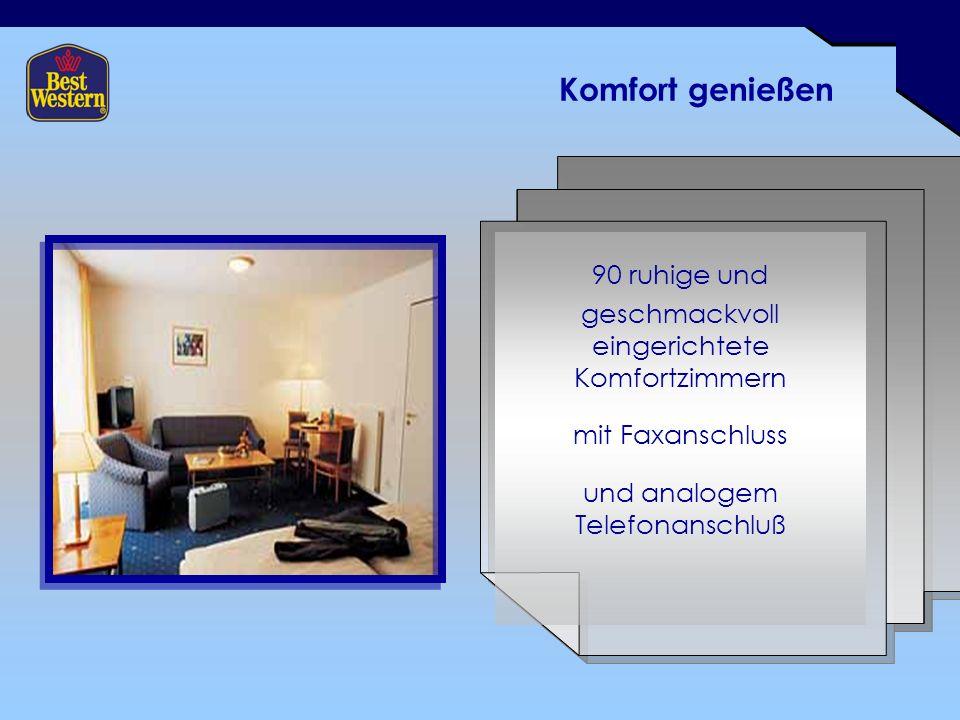 Komfort genießen 90 ruhige und geschmackvoll eingerichtete Komfortzimmern mit Faxanschluss und analogem Telefonanschluß