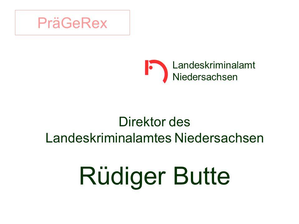 PräGeRex Direktor des Landeskriminalamtes Niedersachsen Rüdiger Butte Landeskriminalamt Niedersachsen
