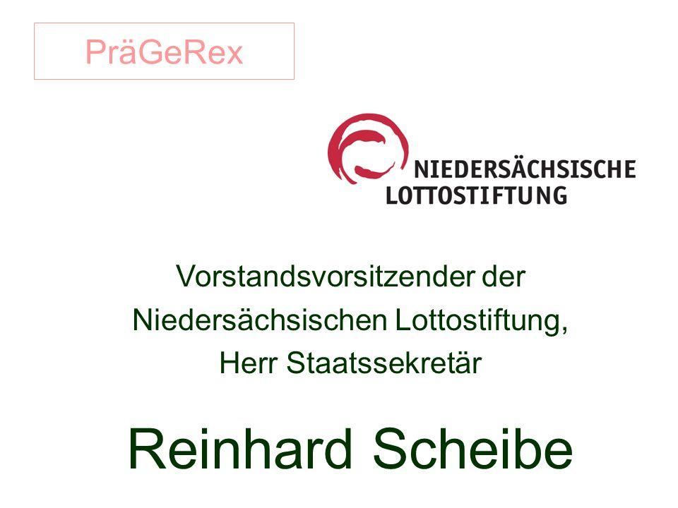 PräGeRex Vorstandsvorsitzender der Niedersächsischen Lottostiftung, Herr Staatssekretär Reinhard Scheibe