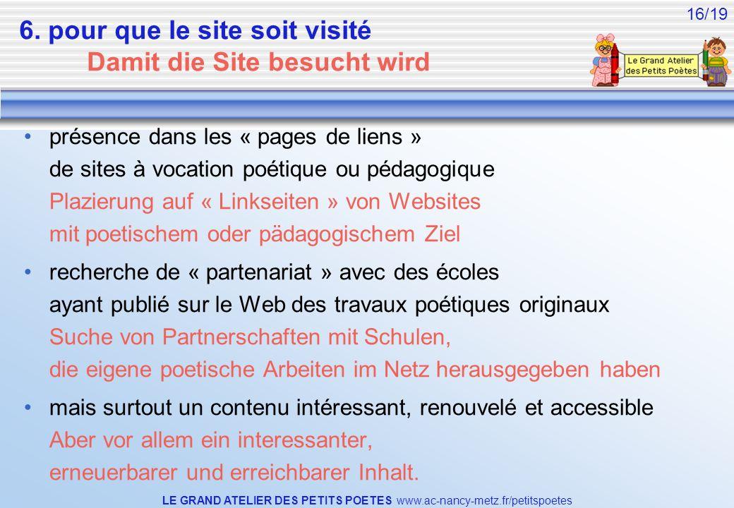 LE GRAND ATELIER DES PETITS POETES www.ac-nancy-metz.fr/petitspoetes 16/19 6. pour que le site soit visité Damit die Site besucht wird présence dans l