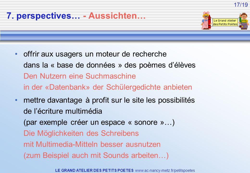 LE GRAND ATELIER DES PETITS POETES www.ac-nancy-metz.fr/petitspoetes 17/19 7. perspectives… - Aussichten… offrir aux usagers un moteur de recherche da