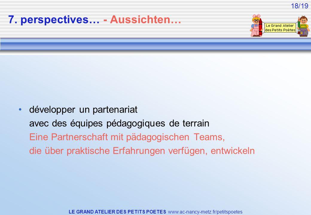 LE GRAND ATELIER DES PETITS POETES www.ac-nancy-metz.fr/petitspoetes 18/19 7. perspectives… - Aussichten… développer un partenariat avec des équipes p