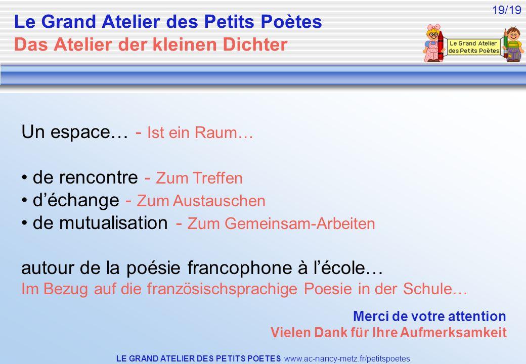 LE GRAND ATELIER DES PETITS POETES www.ac-nancy-metz.fr/petitspoetes 19/19 Un espace… - Ist ein Raum… de rencontre - Zum Treffen déchange - Zum Austau