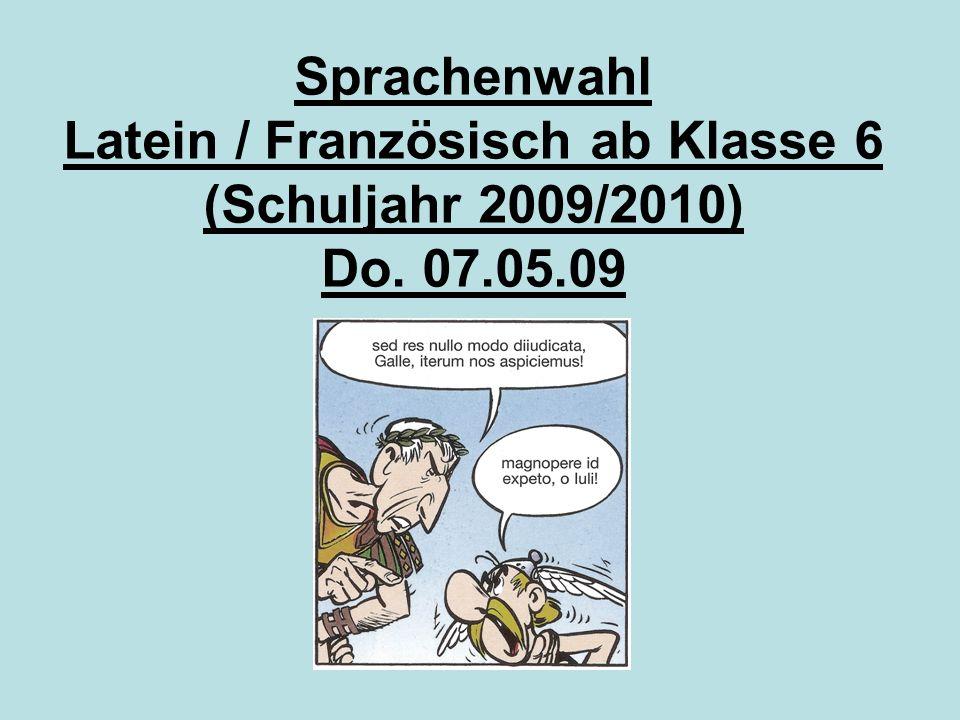 Sprachenwahl Latein / Französisch ab Klasse 6 (Schuljahr 2009/2010) Do. 07.05.09