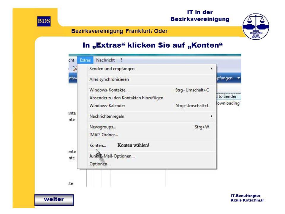 IT in der Bezirksvereinigung Bezirksvereinigung Frankfurt / Oder IT-Beauftragter Klaus Kotschmar In Extras klicken Sie auf Konten weiter