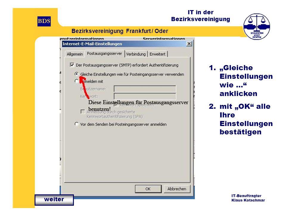 IT in der Bezirksvereinigung Bezirksvereinigung Frankfurt / Oder IT-Beauftragter Klaus Kotschmar 1.Gleiche Einstellungen wie … anklicken 2.mit OK alle Ihre Einstellungen bestätigen weiter