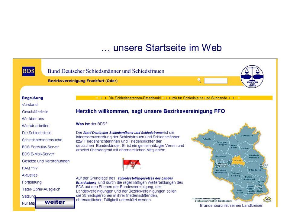 IT in der Bezirksvereinigung Bezirksvereinigung Frankfurt / Oder IT-Beauftragter Klaus Kotschmar … unsere Startseite im Web weiter
