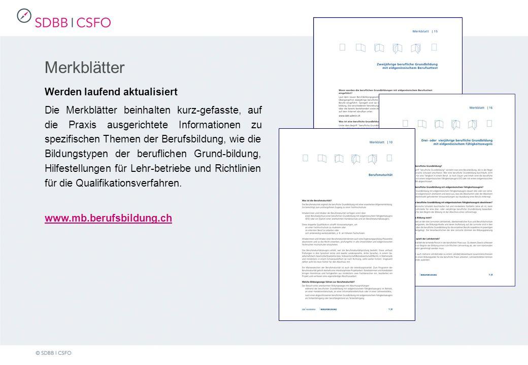 Merkblätter Werden laufend aktualisiert Die Merkblätter beinhalten kurz-gefasste, auf die Praxis ausgerichtete Informationen zu spezifischen Themen der Berufsbildung, wie die Bildungstypen der beruflichen Grund-bildung, Hilfestellungen für Lehr-betriebe und Richtlinien für die Qualifikationsverfahren.