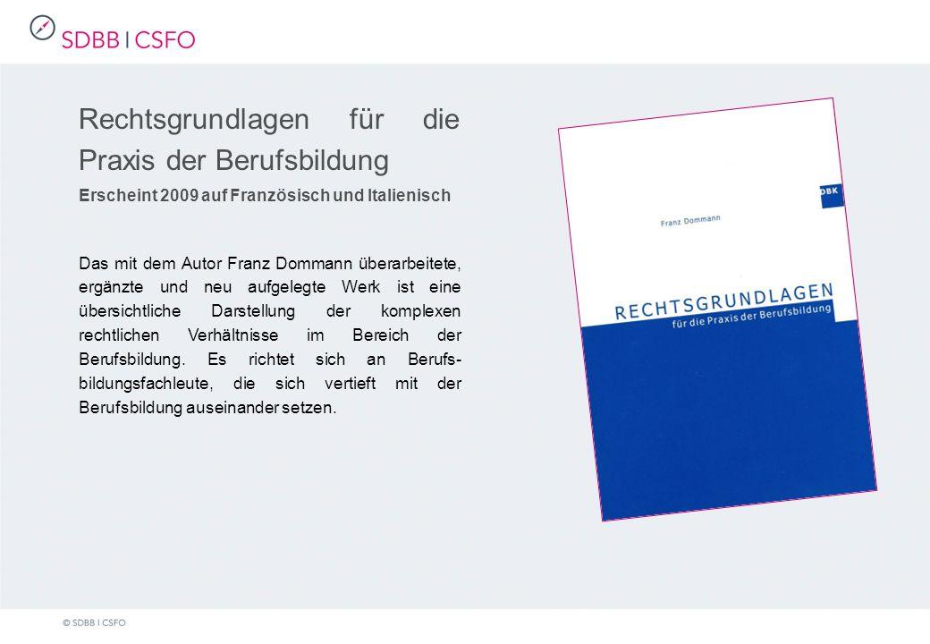 Rechtsgrundlagen für die Praxis der Berufsbildung Erscheint 2009 auf Französisch und Italienisch Das mit dem Autor Franz Dommann überarbeitete, ergänzte und neu aufgelegte Werk ist eine übersichtliche Darstellung der komplexen rechtlichen Verhältnisse im Bereich der Berufsbildung.