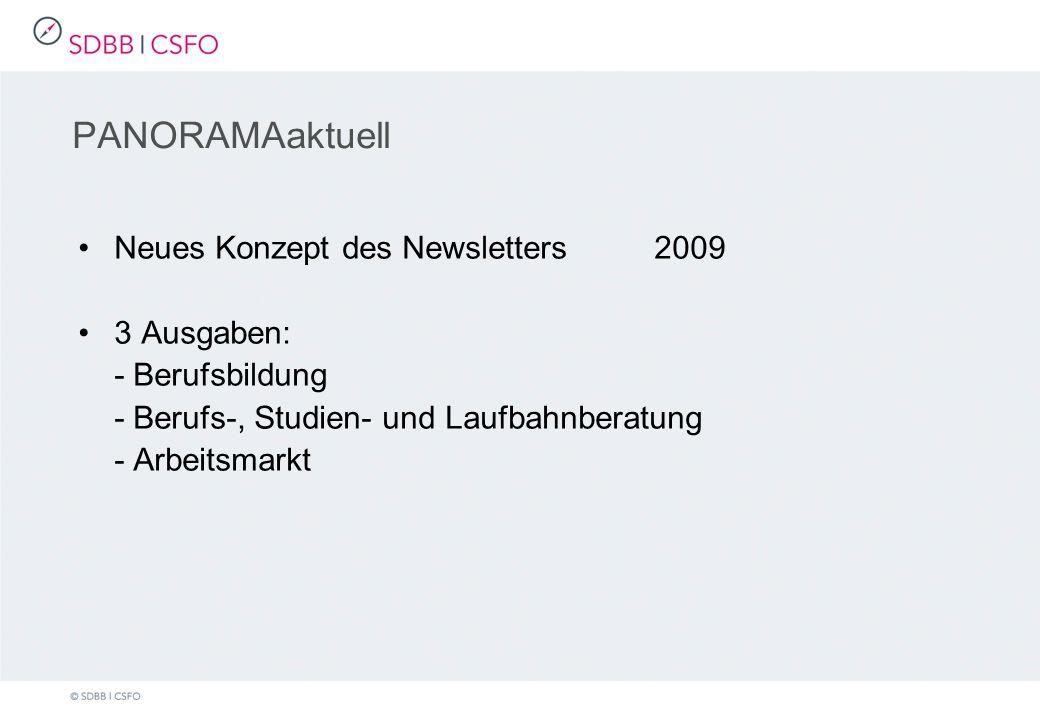 Neues Konzept des Newsletters2009 3 Ausgaben: - Berufsbildung - Berufs-, Studien- und Laufbahnberatung - Arbeitsmarkt PANORAMAaktuell