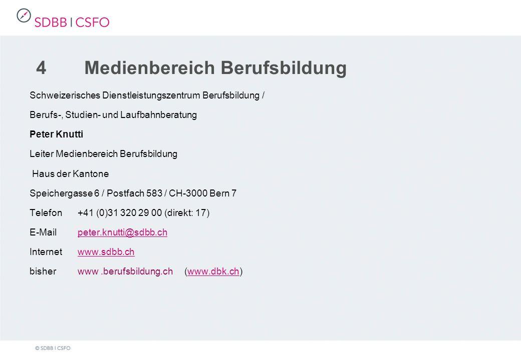 4 Medienbereich Berufsbildung Schweizerisches Dienstleistungszentrum Berufsbildung / Berufs-, Studien- und Laufbahnberatung Peter Knutti Leiter Medienbereich Berufsbildung Haus der Kantone Speichergasse 6 / Postfach 583 / CH-3000 Bern 7 Telefon+41 (0)31 320 29 00 (direkt: 17) E-Mailpeter.knutti@sdbb.chpeter.knutti@sdbb.ch Internetwww.sdbb.chwww.sdbb.ch bisher www.berufsbildung.ch (www.dbk.ch)www.dbk.ch