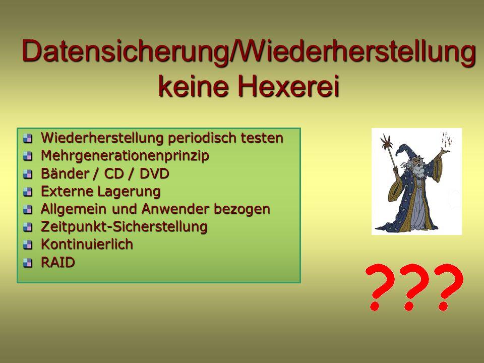 Datensicherung/Wiederherstellung keine Hexerei Wiederherstellung periodisch testen Mehrgenerationenprinzip Bänder / CD / DVD Externe Lagerung Allgemein und Anwender bezogen Zeitpunkt-SicherstellungKontinuierlichRAID