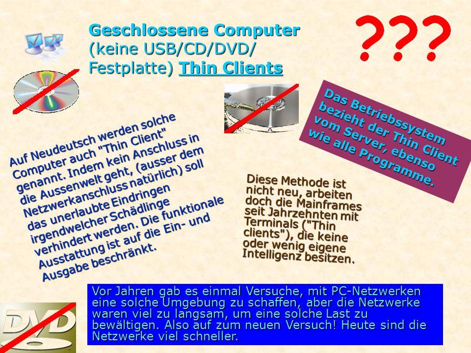 Geschlossene Computer (keine USB/CD/DVD/ Festplatte) Thin Clients Auf Neudeutsch werden solche Computer auch Thin Client genannt.