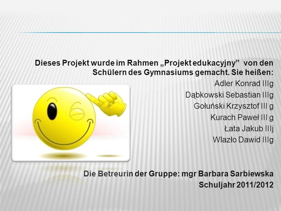 Dieses Projekt wurde im Rahmen Projekt edukacyjny von den Schülern des Gymnasiums gemacht. Sie heißen: Adler Konrad IIIg Dąbkowski Sebastian IIIg Gołu
