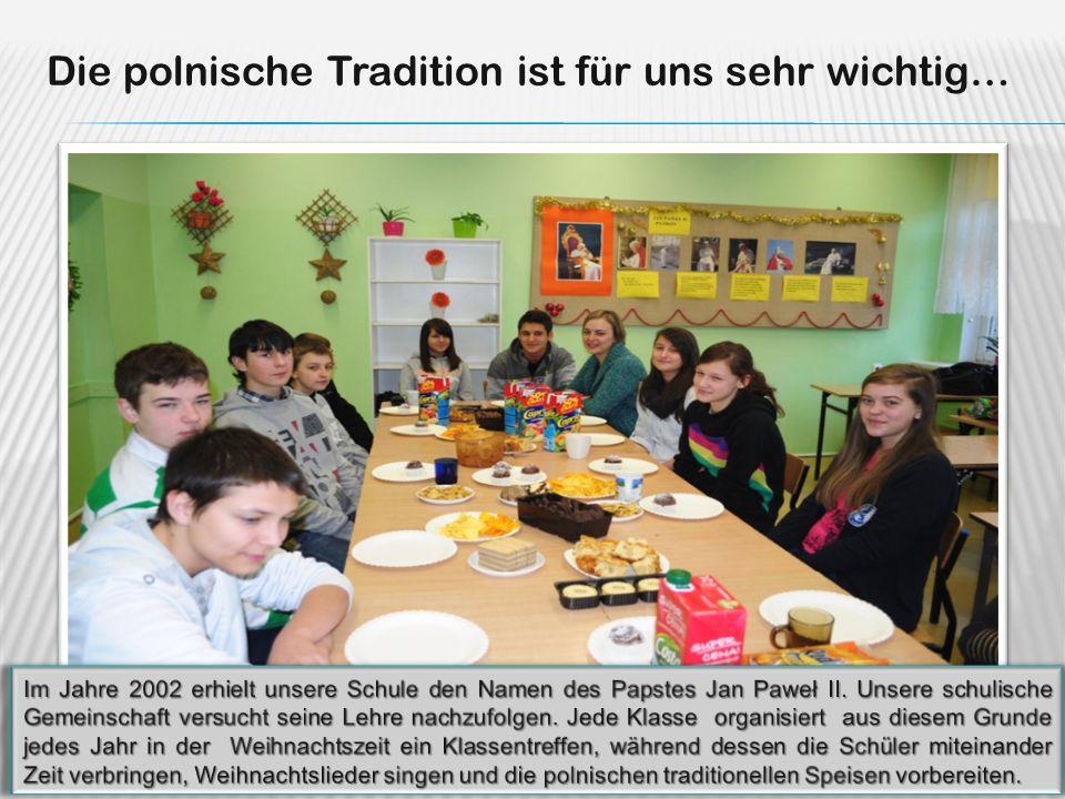 Die polnische Tradition ist für uns sehr wichtig… Im Jahre 2002 erhielt unsere Schule den Namen des Papstes Jan Paweł II. Unsere schulische Gemeinscha