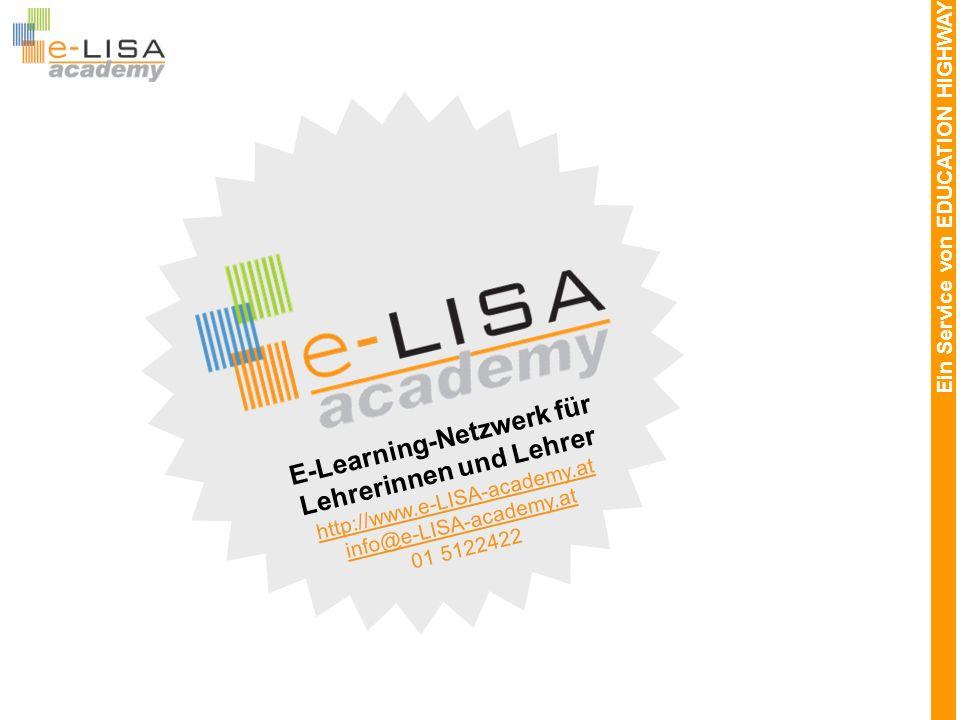 Ein Service von EDUCATION HIGHWAY E-Learning-Netzwerk für Lehrerinnen und Lehrer http://www.e-LISA-academy.at info@e-LISA-academy.at 01 5122422