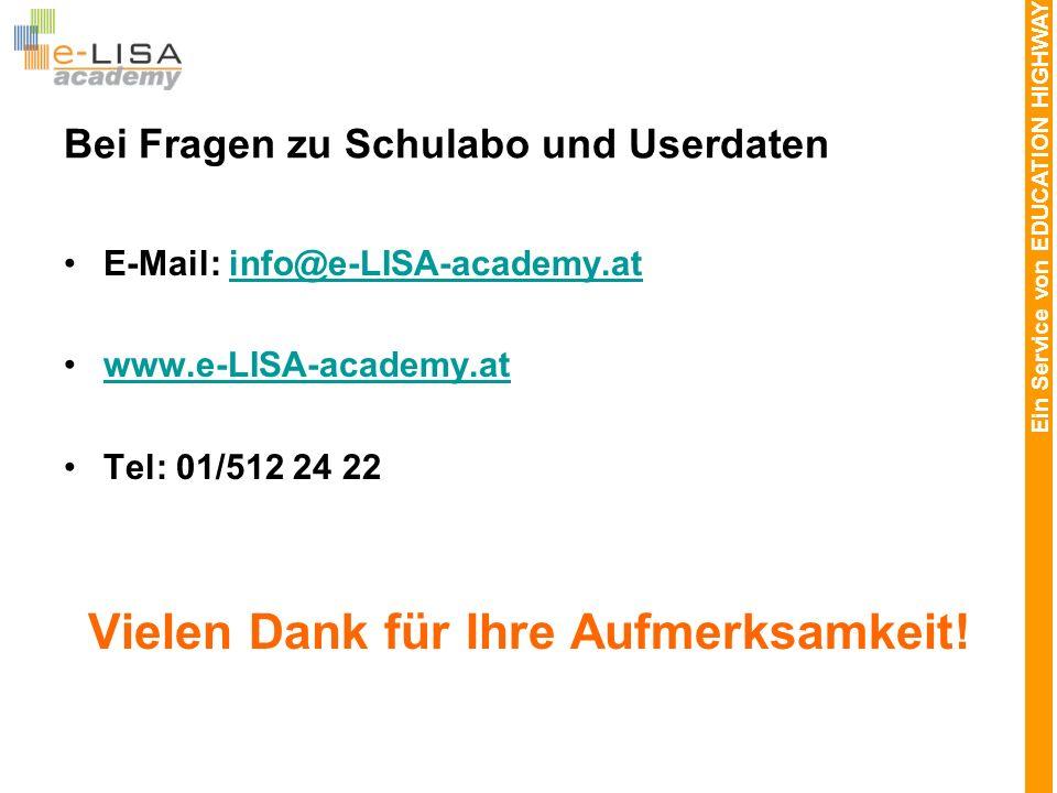 Ein Service von EDUCATION HIGHWAY Bei Fragen zu Schulabo und Userdaten E-Mail: info@e-LISA-academy.atinfo@e-LISA-academy.at www.e-LISA-academy.at Tel: 01/512 24 22 Vielen Dank für Ihre Aufmerksamkeit!
