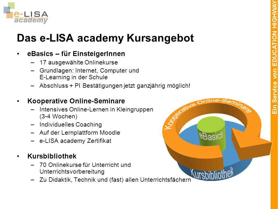 Ein Service von EDUCATION HIGHWAY eBasics – für EinsteigerInnen 17 Onlinekurse zum Selbststudium Betreuung durch den e-LISA Helpdesk Zeit- und ortsunabhängiges Lernen Abschluss + PI Bestätigung – jetzt ganzjährig möglich.
