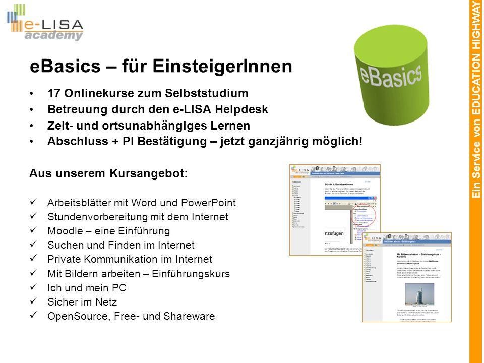 Ein Service von EDUCATION HIGHWAY eBasics – für EinsteigerInnen 17 Onlinekurse zum Selbststudium Betreuung durch den e-LISA Helpdesk Zeit- und ortsuna