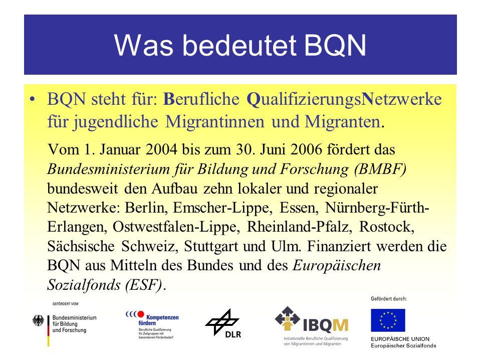 Was bedeutet BQN BQN steht für: Berufliche QualifizierungsNetzwerke für jugendliche Migrantinnen und Migranten. Vom 1. Januar 2004 bis zum 30. Juni 20