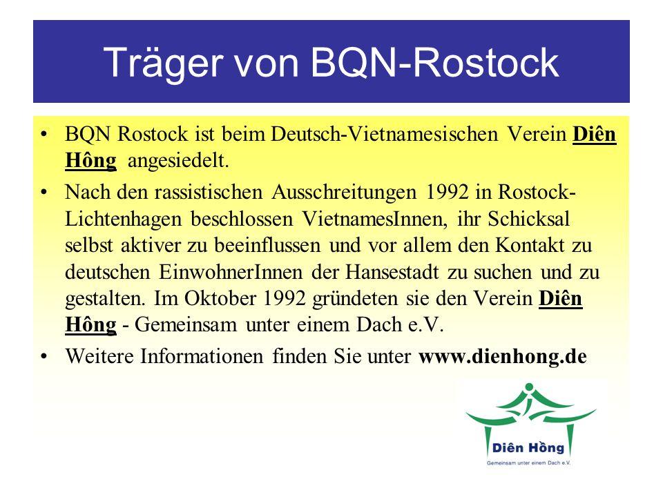 Träger von BQN-Rostock BQN Rostock ist beim Deutsch-Vietnamesischen Verein Diên Hông angesiedelt. Nach den rassistischen Ausschreitungen 1992 in Rosto
