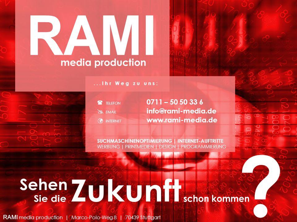 TELEFON 0711 – 50 50 33 6 EMAIL info@rami-media.de INTERNET www.rami-media.de SUCHMASCHINENOPTIMIERUNG | INTERNET-AUFTRITTE WERBUNG | PRINTMEDIEN | DE