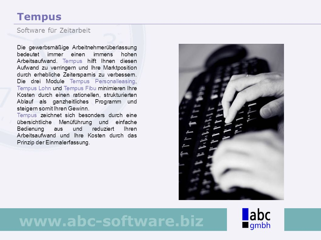 www.abc-software.biz Die ABC GmbH ist bereits seit mehr als acht Jahren in der Zeitarbeitsbranche tätig und hat ihren Stammsitz in Emmerich am Niederrhein.