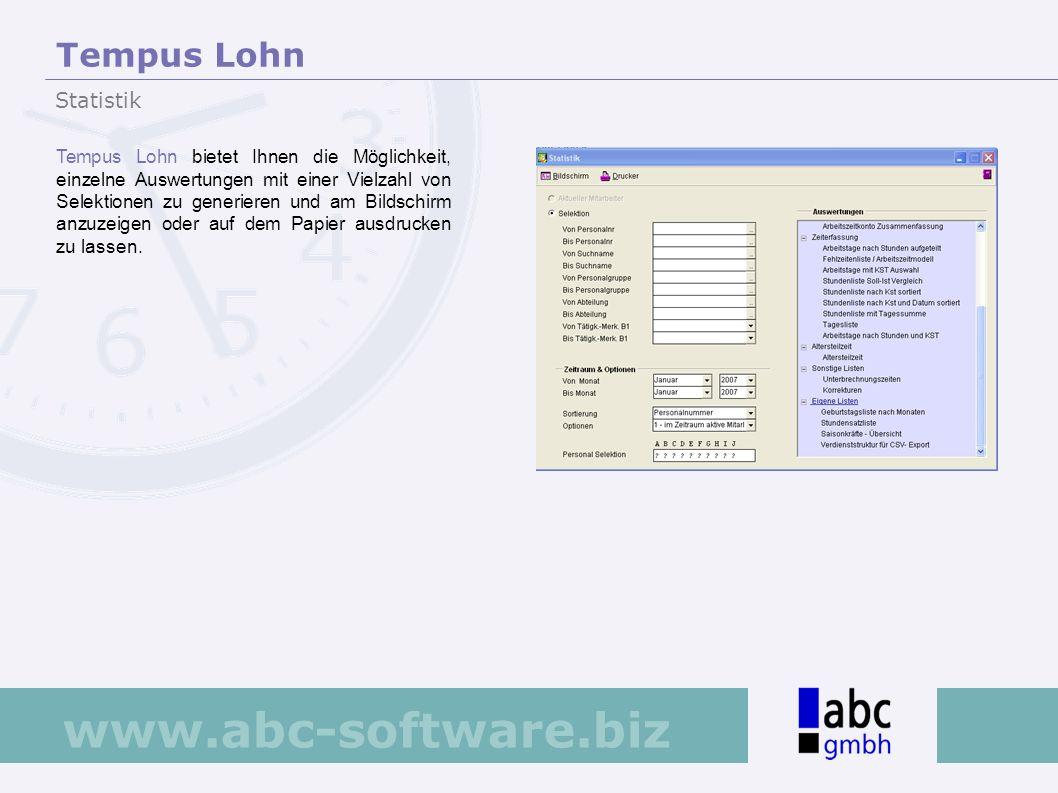 www.abc-software.biz Tempus Lohn bietet Ihnen die Möglichkeit, einzelne Auswertungen mit einer Vielzahl von Selektionen zu generieren und am Bildschir