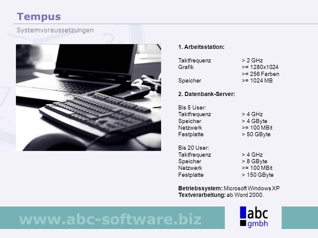 www.abc-software.biz 1. Arbeitsstation: Taktfrequenz > 2 GHz Grafik >= 1280x1024 >= 256 Farben Speicher >= 1024 MB 2. Datenbank-Server: Bis 5 User: Ta