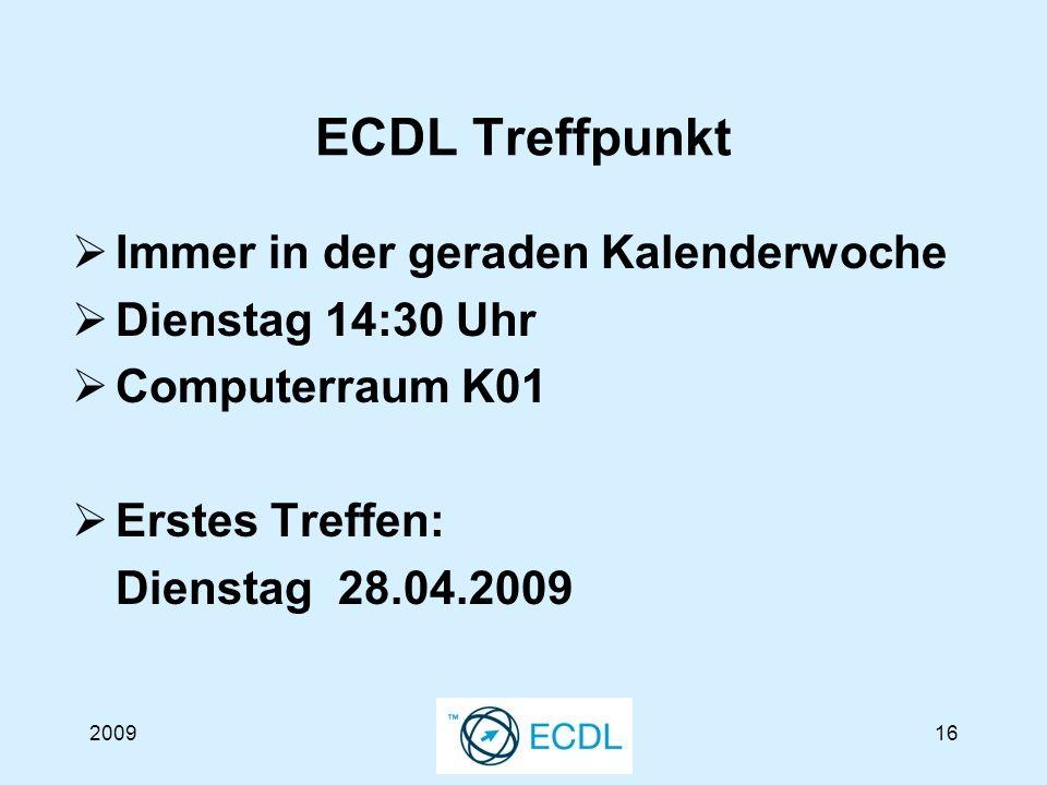 200916 ECDL Treffpunkt Immer in der geraden Kalenderwoche Dienstag 14:30 Uhr Computerraum K01 Erstes Treffen: Dienstag 28.04.2009