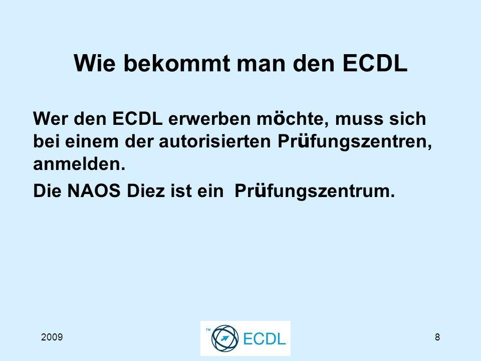 20098 Wie bekommt man den ECDL Wer den ECDL erwerben m ö chte, muss sich bei einem der autorisierten Pr ü fungszentren, anmelden.