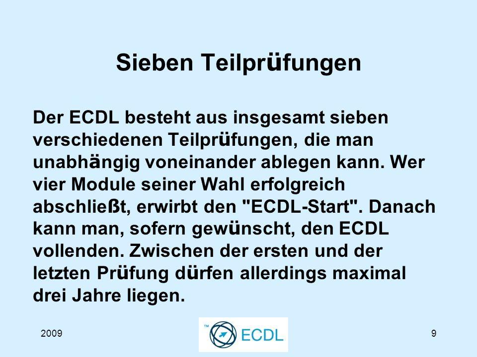 200910 Sieben Teilpr ü fungen Der ECDL besteht aus sieben Modulen: 1.Grundlagen der Informationstechnologie 2.Betriebssysteme 3.Textverarbeitung 4.Tabellenkalkulation 5.Datenbanken 6.Präsentationen 7.Internet und Kommunikation