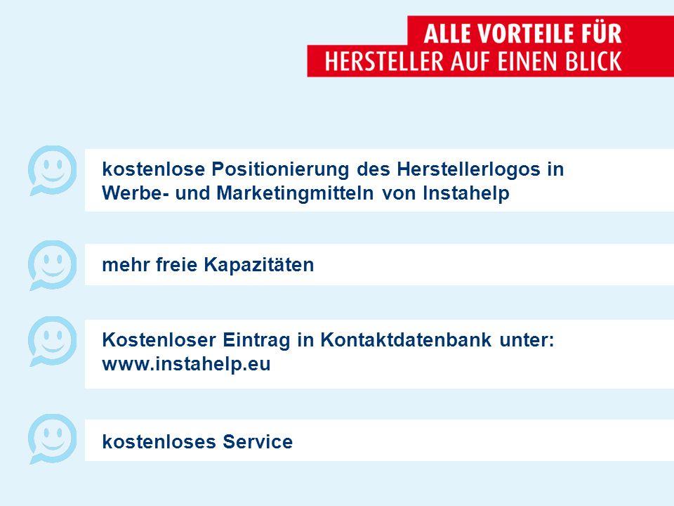 kostenlose Positionierung des Herstellerlogos in Werbe- und Marketingmitteln von Instahelp mehr freie Kapazitäten Kostenloser Eintrag in Kontaktdatenbank unter: www.instahelp.eu kostenloses Service