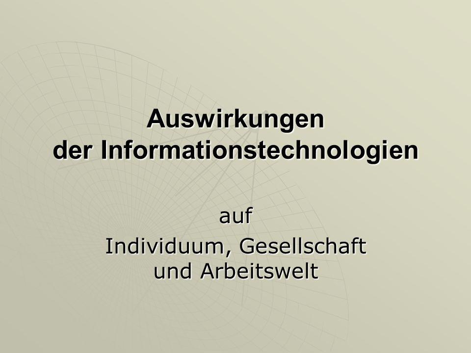 Auswirkungen der Informationstechnologien auf Individuum, Gesellschaft und Arbeitswelt