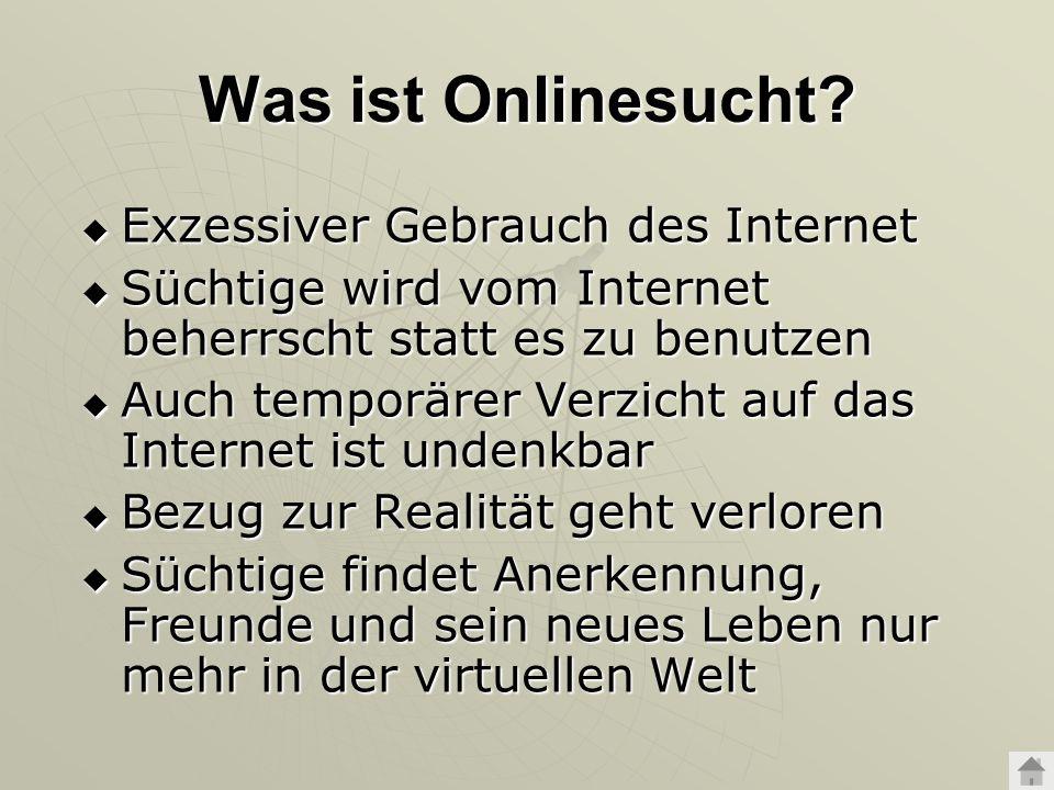 Was ist Onlinesucht? Exzessiver Gebrauch des Internet Exzessiver Gebrauch des Internet Süchtige wird vom Internet beherrscht statt es zu benutzen Süch