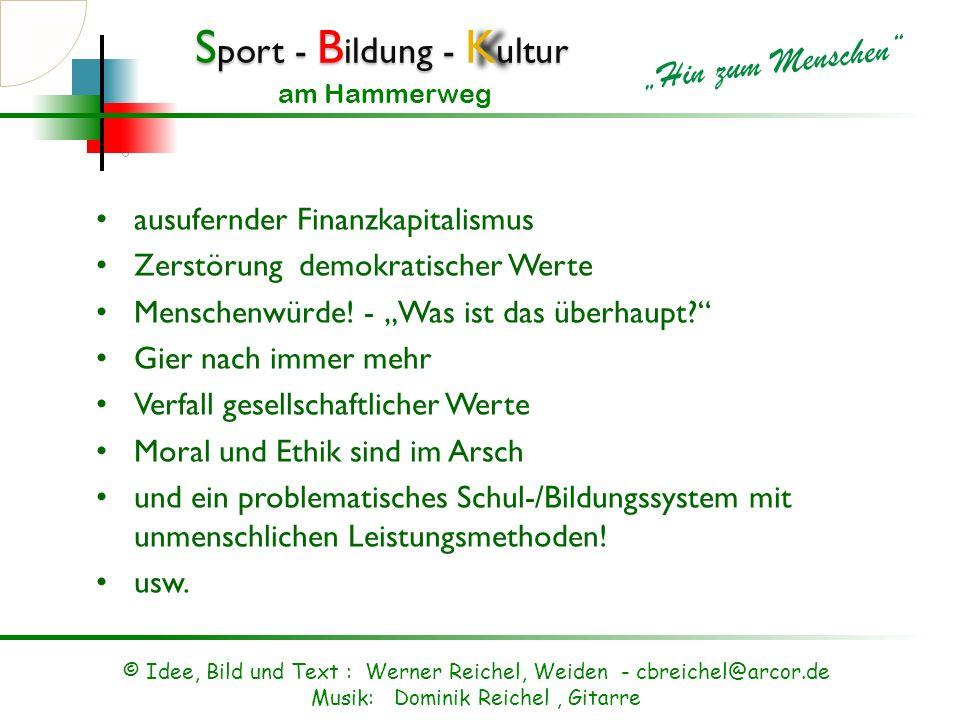 S port - B ildung - K ultur Hin zum Menschen am Hammerweg © Idee, Bild und Text : Werner Reichel, Weiden - cbreichel@arcor.de Musik: Dominik Reichel,