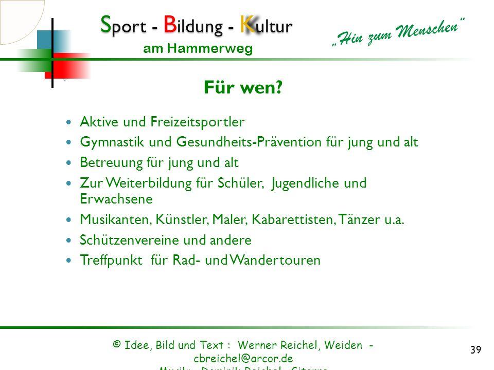 S port - B ildung - K ultur Hin zum Menschen am Hammerweg Gross und klein © Idee, Bild und Text : Werner Reichel, Weiden - cbreichel@arcor.de Musik: D
