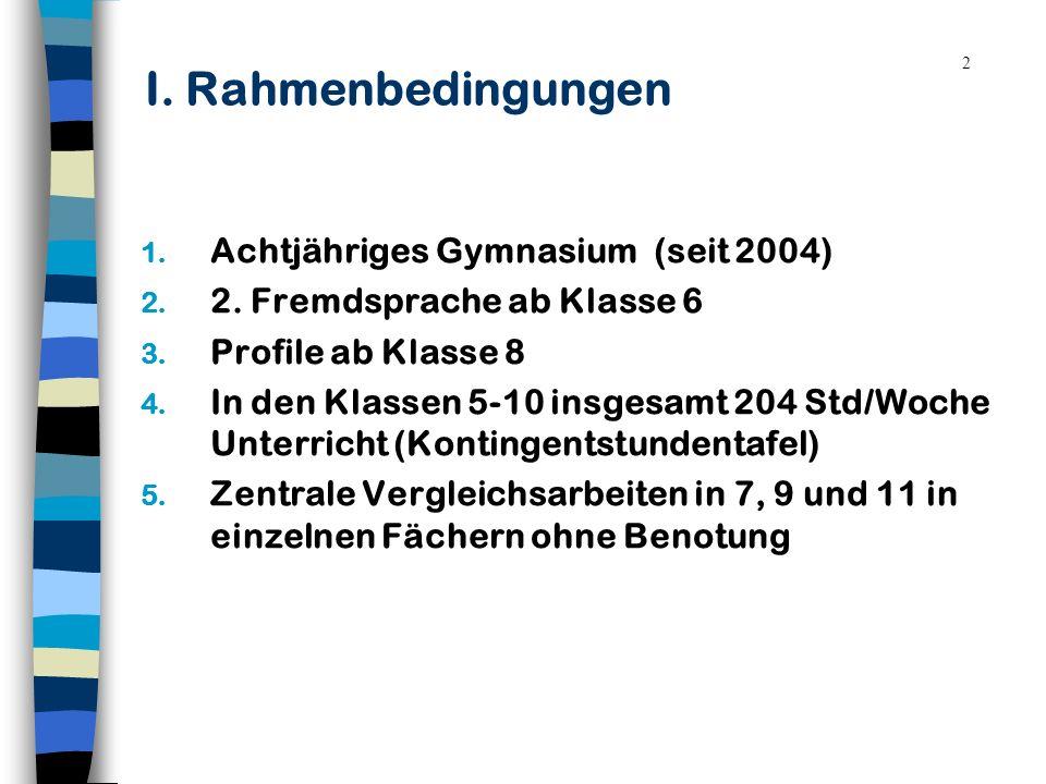 2 I. Rahmenbedingungen 1. Achtjähriges Gymnasium (seit 2004) 2. 2. Fremdsprache ab Klasse 6 3. Profile ab Klasse 8 4. In den Klassen 5-10 insgesamt 20