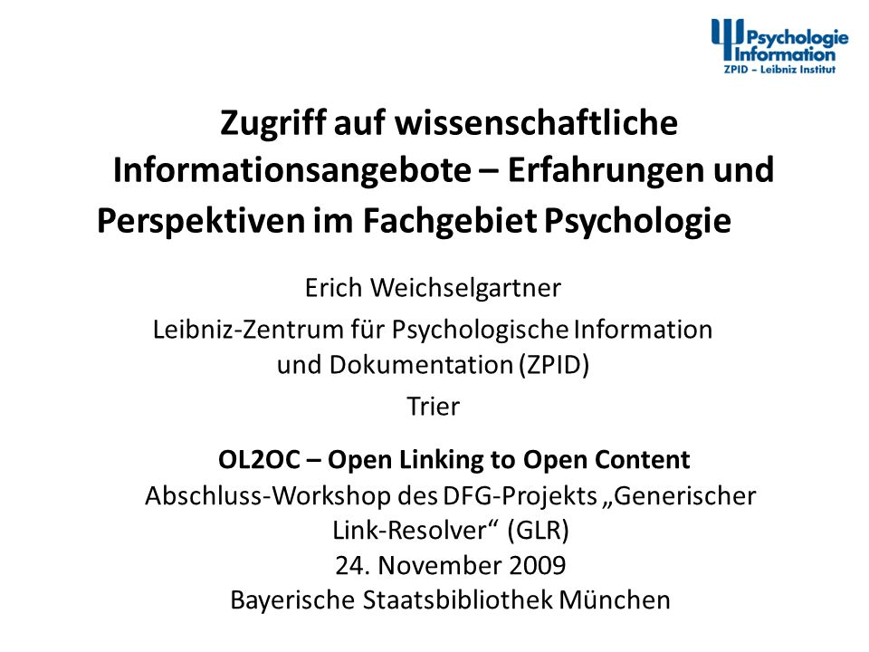 OL2OC, München, 24.11.0912Weichselgartner: Psychologie Unique identifiers Handle System (http://www.handle.net/)http://www.handle.net/ The DOI System is an application of the Handle System to intellectual property.