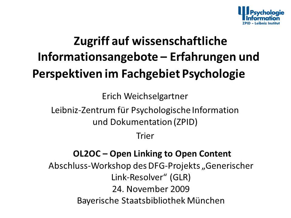 Open Linking am ZPID: Marc André Selig (- 2005) Peter Weiland (2005 -) Kontakt: Erich Weichselgartner Leibniz-Institut für Psychologische Information und Dokumentation (ZPID) Tel: +49 651 201-2056 E-Mail: wga@zpid.de wga@zpid.de http://www.zpid.de/